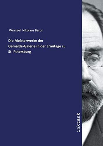 Wrangel, N: Meisterwerke der Gema¨lde-Galerie in der Ermitag