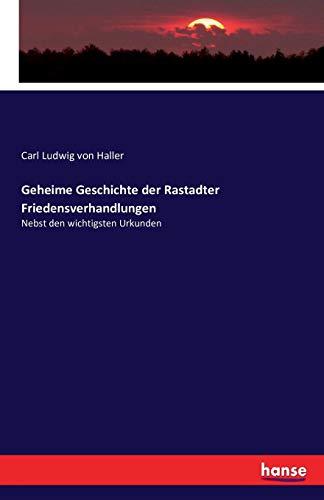 Geheime Geschichte der Rastadter Friedensverhandlungen: Nebst den wichtigsten Urkunden
