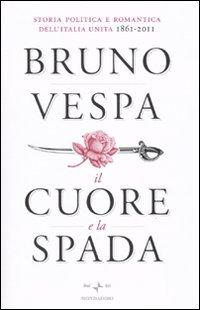 Il cuore e la spada. Storia politica e romantica dell'Italia unita. 1861-2011 (I libri di Bruno Vespa)