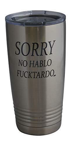 Funny Sorry No Hablo Fucktardo 20 Oz. Travel Tumbler Mug Cup w/Lid Vacuum Insulated Hot or Cold Sarcastic Work Gift