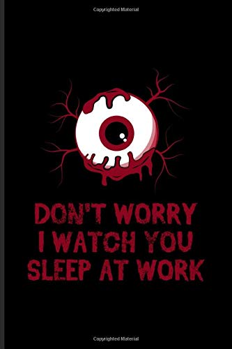 Don't Worry I Watch You Sleep At Work: Best Horror Quote And Saying Journal | Notebook | Workbook For Horror Movie, Job Sarcasm, Employee Management & Funny Office - 6x9 - 100 Graph Paper Pages