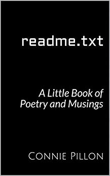 readme.txt: A Little Book of Poetry and Musings by [Connie Pillon]