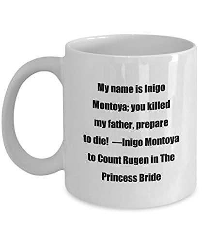 N\A Taza de café clásica - Mi Nombre es Inigo Montoya; ¡Tú mataste a mi Padre, prepárate para Morir! & mdash; Iñigo Montoya al Conde Rugen en La Princesa Prometida - Genial para