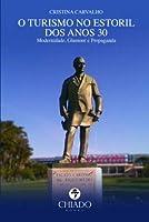 O turismo no Estoril dos anos 30: Modernidade, Glamour e Propaganda (Portuguese Edition)