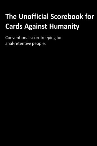 The Unofficial Scorebook for Cards Against Humanity: Conventional score keeping for anal-retentive people.