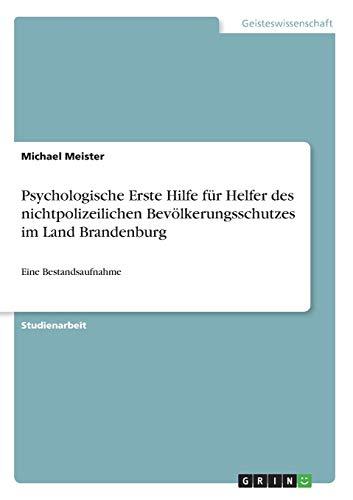 Psychologische Erste Hilfe für Helfer des nichtpolizeilichen Bevölkerungsschutzes im Land Brandenburg: Eine Bestandsaufnahme