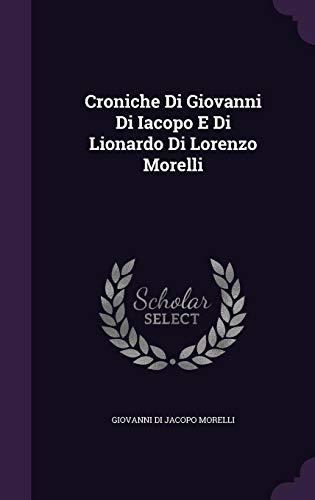Croniche Di Giovanni Di Iacopo E Di Lionardo Di Lorenzo Morelli