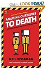 Amusing Ourselves to Death: Public Discourse in the Age of Show Business 20 Anv edition