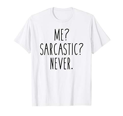 Me? Sarcastic? Never. Funny Humor Saying T-Shirt