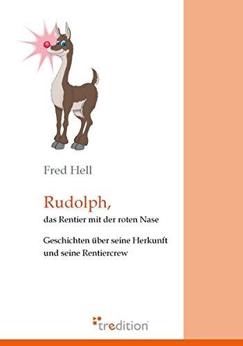 Rudolph, das Rentier mit der roten Nase: Geschichten über seine Herkunft und seine Rentier-Crew