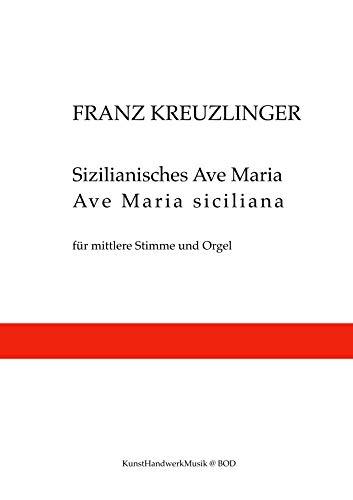 Sizilianisches Ave Maria: für mittlere Stimme und Orgel