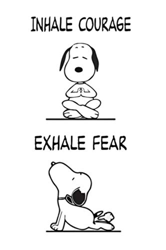INHALE COURAGE EXHALE FEAR: Dot Grid Journal, 110 Pages, 6X9 inch,  Funny Yoga Snoopy Theme Quote on White matte cover, dotted notebook, bullet ... family (Pop Culture Icon Notebooks, Band 8)