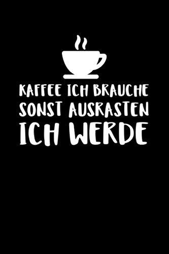 Kaffee Ich Brauche Sonst Ausrasten Ich Werde: Notizbuch Journal Tagebuch 100 linierte Seiten | 6x9 Zoll (ca. DIN A5)