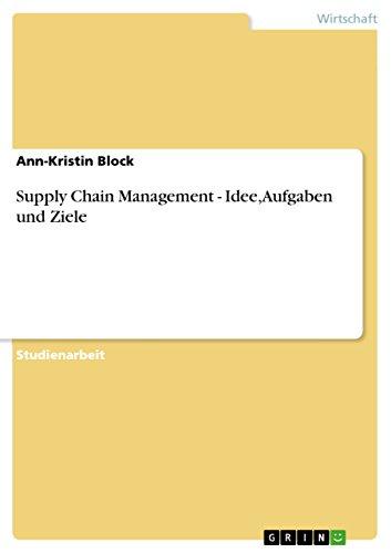 Supply Chain Management - Idee, Aufgaben und Ziele