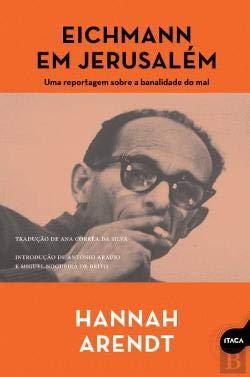 Eichmann em Jerusalém Uma reportagem sobre a banalidade do mal