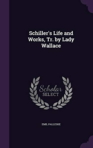 Schiller's Life and Works, Tr. by Lady Wallace
