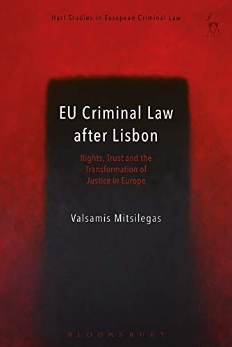 EU Criminal Law after Lisbon: Rights, Trust and the Transformation of Justice in Europe (Hart Studies in European Criminal Law)