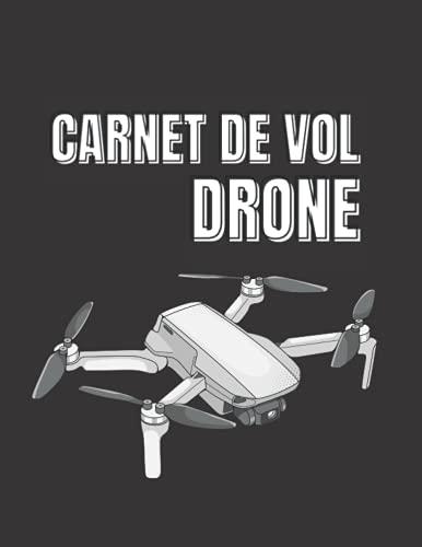 CARNET DE VOL DRONE: Carnet de bord pour tous les vols avec drones, quadricoptères ou multi copter  Modèle pour plus de 100 vols  Généreux format A4 +