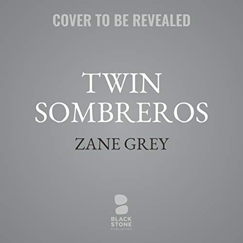 Twin Sombreros     A Western Story              By:                                                                                                                                 Zane Grey                           Length: 9 hrs and 30 mins     Not rated yet     Overall 0.0