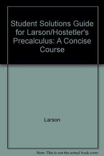 Study and Solutions Guide for Precalculus: A Concise Course by Larson/Hostetler