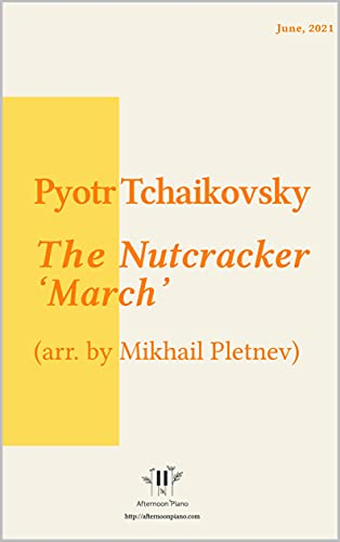 The Nutcracker, II. March - Tchaikovsky (for experts): Arranged by Afternoon Piano (The Nutcracker - Tchaikovsky) (English Edition)