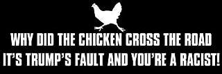 JR Studio 3x9 inch Why Did The Chicken. Trumps Fault Racist Bumper Sticker - Anti Liberal Vinyl Decal Sticker Car Waterproof Car Decal Bumper Sticker