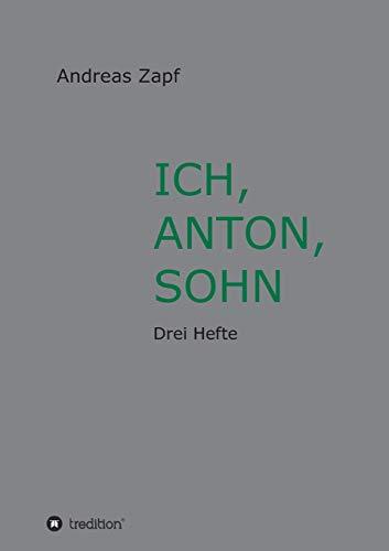 ICH, ANTON, SOHN: Drei Hefte