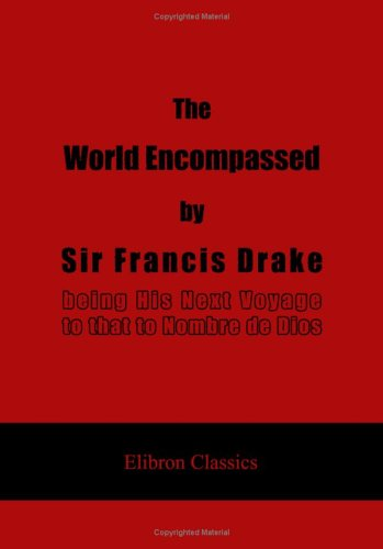 The World Encompassed by Sir Francis Drake: being His Next Voyage to that to Nombre de Dios