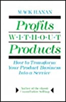 Profits Without Products: How to Transform Your Product Business Into a Service 0814451322 Book Cover