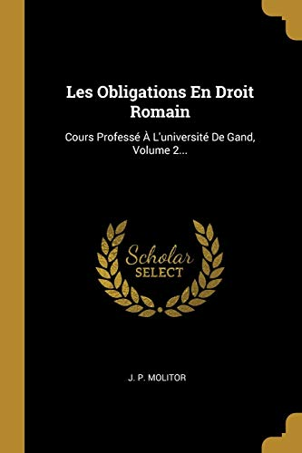 Les Obligations En Droit Romain: Cours Professé À L'université De Gand, Volume 2... (French Edition) download ebooks PDF Books