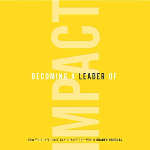 Becoming a Leader of Impact Audiobook By Braden Douglas cover art