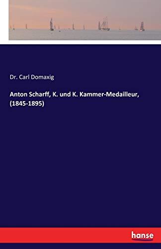 Anton Scharff, K. und K. Kammer-Medailleur, (1845-1895)