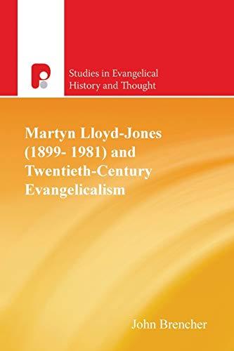 Martyn Lloyd-jones (1899-1981) And Twentieth-century Evangelicalism