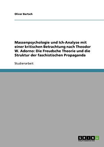 Massenpsychologie und Ich-Analyse mit einer kritischen Betrachtung nach Theodor W. Adorno: Die Freudsche Theorie und die Struktur der faschistischen Propaganda