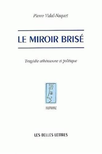 Le miroir brise - tragedie athenienne et politique: 70 (Histoire)