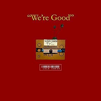 We're Good