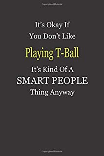 It's Okay If You Don't Like Playing T-Ball It's Kind Of A Smart People Thing Anyway: Blank Lined Notebook Journal Gift Idea
