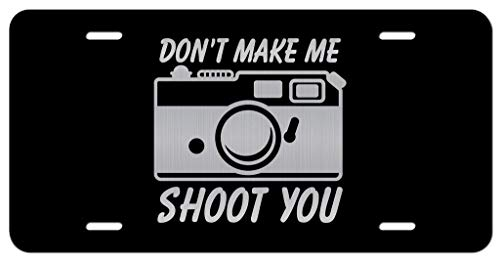 Don't Make Me Shoot You Camera Photography Vanity Front License Plate Tag KCE329