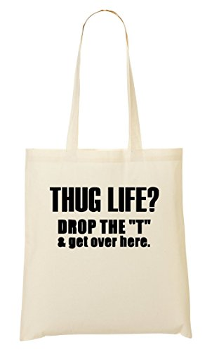 CP Thug Life? Drop The T & Get Over Here Bolso De Mano Bolsa De La Compra