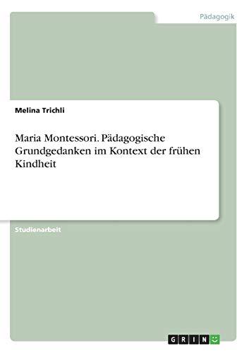 Maria Montessori. Pädagogische Grundgedanken im Kontext der frühen Kindheit