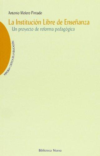 La Institución Libre de Enseñanza: Un proyecto de reforma pedagógica (Memoria y crítica de la...