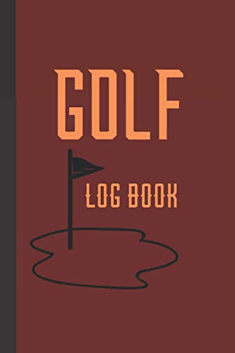 Golf Log Book: Unique Novelty Golf Gifts For Men And Women: Beautiful Log Book 100 Pages