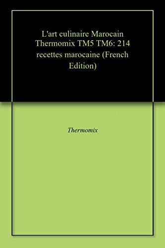 avis recettes thermomix tm5 professionnel Art culinaire marocain ThermomixTM5 TM6: 214 recettes marocaines