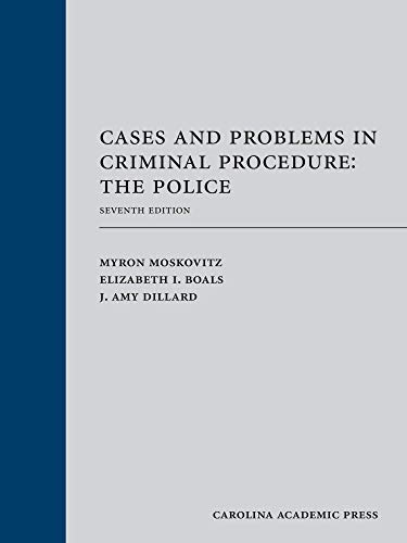Compare Textbook Prices for Cases and Problems in Criminal Procedure: The Police, Seventh Edition 7 Edition ISBN 9781531013134 by Myron Moskovitz,Elizabeth I. Boals,J. Amy Dillard