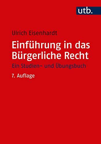 Einführung in das Bürgerliche Recht: Ein Studien- und Übungsbuch: Ein Studien- und bungsbuch