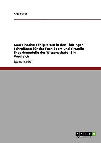 Koordinative Fähigkeiten in den Thüringer Lehrplänen für das Fach Sport und aktuelle Theoriemodelle der Wissenschaft: Ein Vergleich
