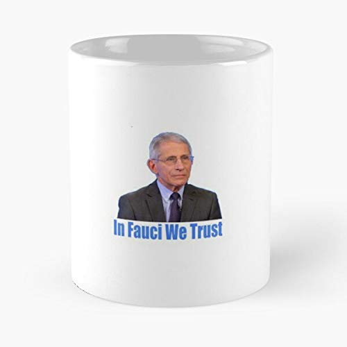 In Fauci We Trust Classic Mug - Novelty Ceramic Cups 11oz, Unique Birthday And Holiday Gifts For Mom Mother Father.