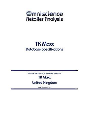 TK Maxx - United Kingdom: Retailer Analysis Database Specifications (Omniscience Retailer Analysis - United Kingdom Book 97071) (English Edition)