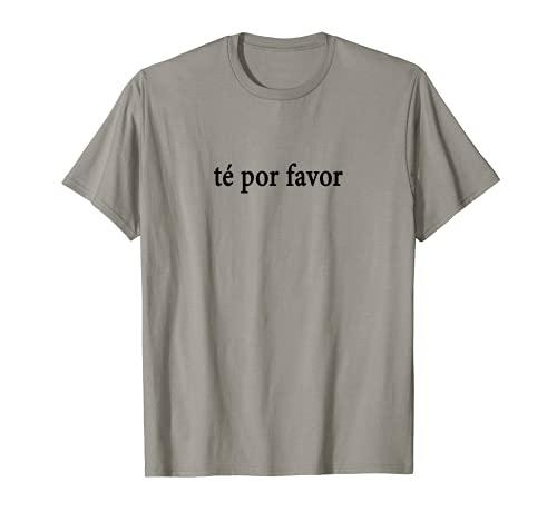 Té Por Favor Té Por Favor Idioma Español México España Viaje Camiseta