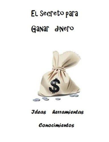El secreto para ganar dinero (Spanish Edition)
